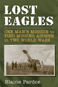 "the cover of ""Lost Eagles: One Man's Mission to Find Missing Airmen in Two World Wars"" by Blaine Pardoe"