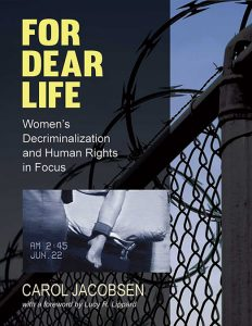 Cover of For Dear Life: Women's Decriminalization and Human Rights in Focus by Carol Jacobsen, with a foreword by Lucy R. Lippard